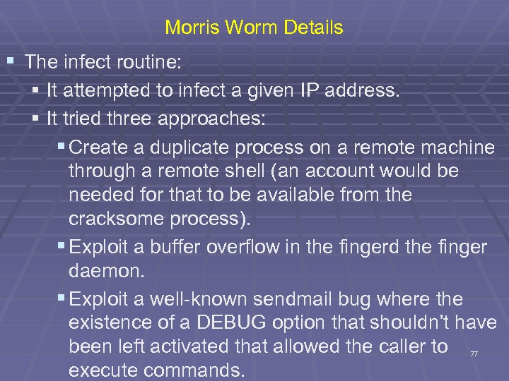 Morris Worm Details § The infect routine: § It attempted to infect a given