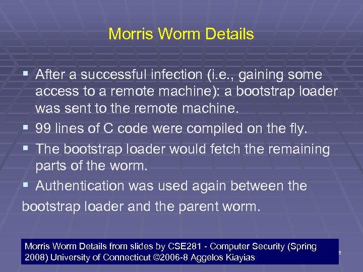 Morris Worm Details § After a successful infection (i. e. , gaining some access