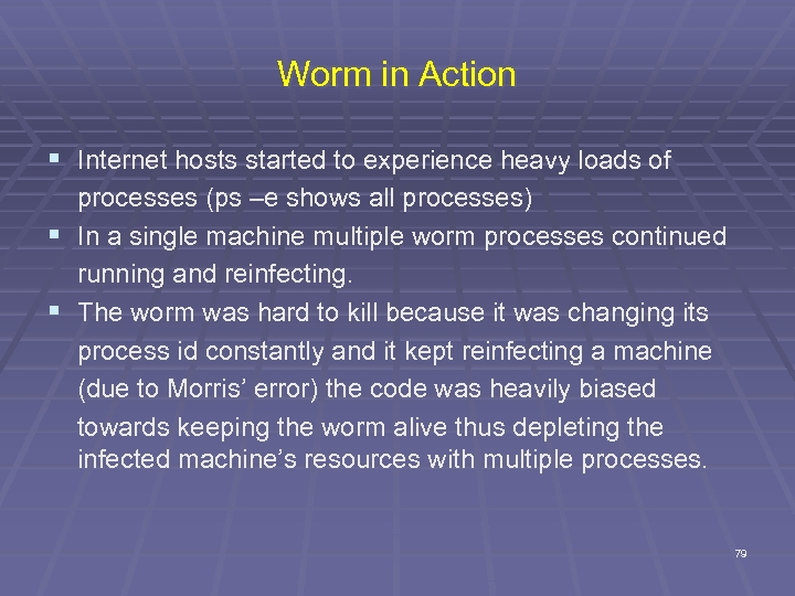 Worm in Action § Internet hosts started to experience heavy loads of processes (ps