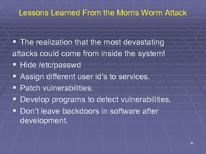 Lessons Learned From the Morris Worm Attack § The realization that the most devastating