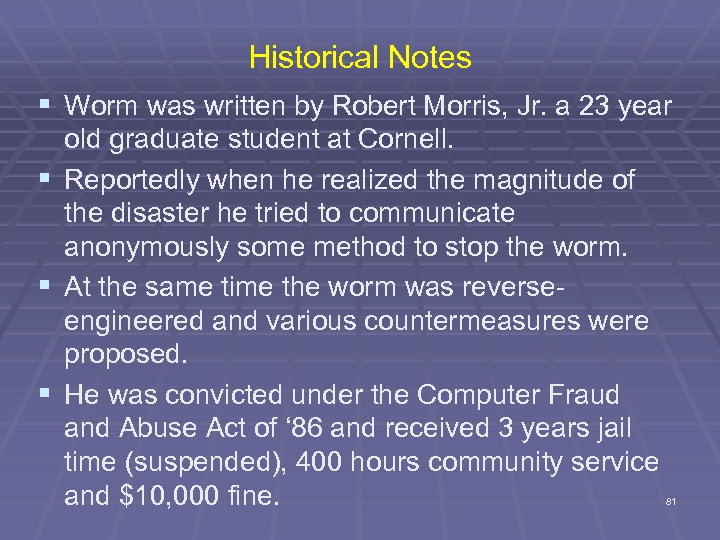 Historical Notes § Worm was written by Robert Morris, Jr. a 23 year old