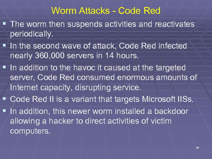 Worm Attacks - Code Red § The worm then suspends activities and reactivates §
