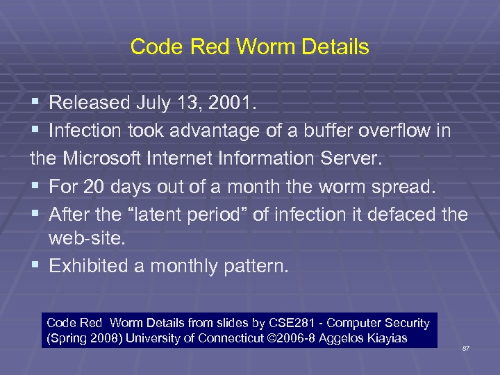 Code Red Worm Details § Released July 13, 2001. § Infection took advantage of