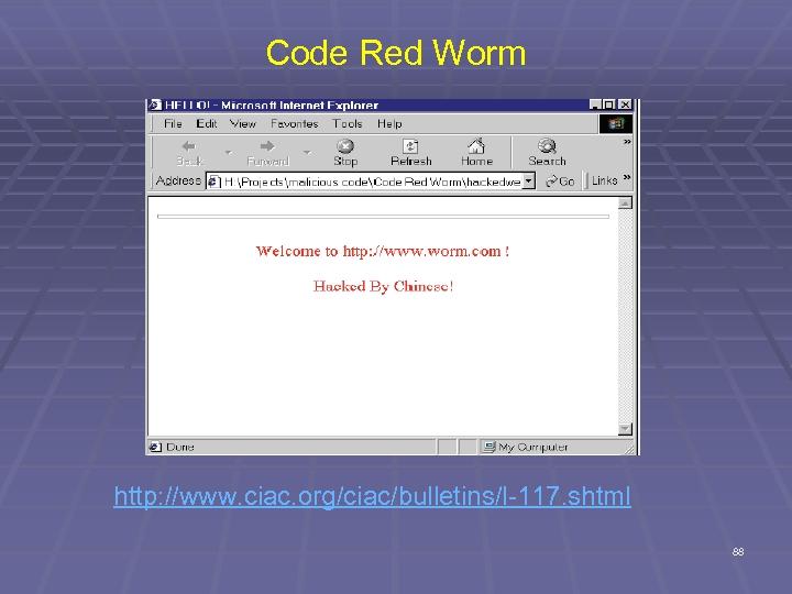 Code Red Worm http: //www. ciac. org/ciac/bulletins/l-117. shtml 88