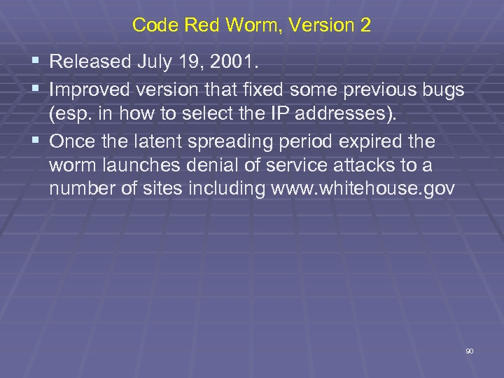 Code Red Worm, Version 2 § Released July 19, 2001. § Improved version that