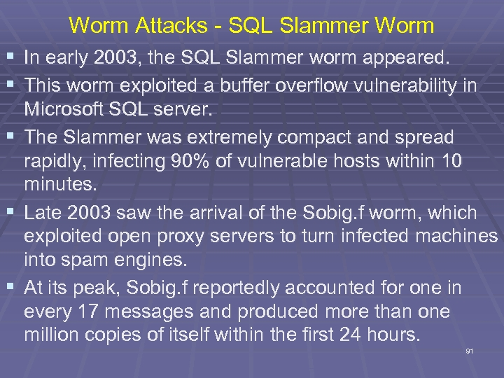 Worm Attacks - SQL Slammer Worm § In early 2003, the SQL Slammer worm