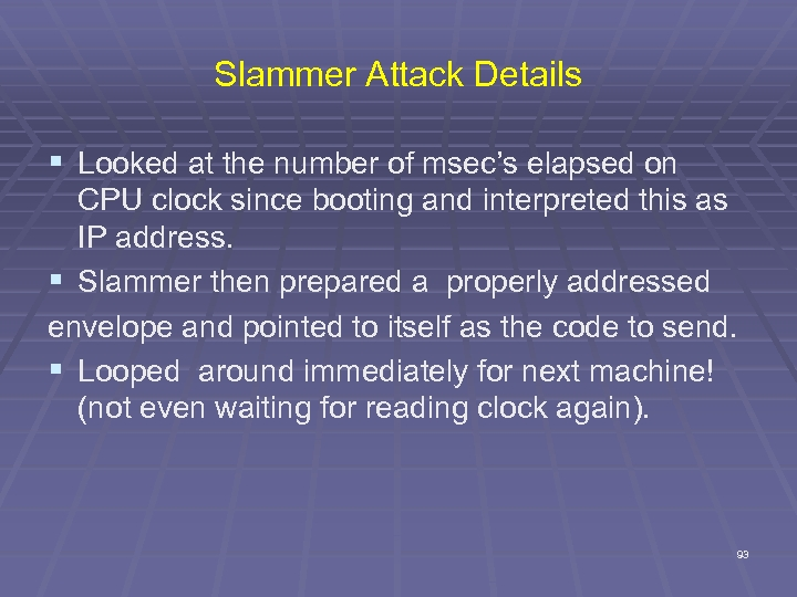Slammer Attack Details § Looked at the number of msec's elapsed on CPU clock