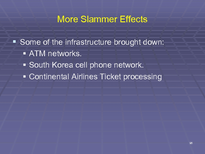 More Slammer Effects § Some of the infrastructure brought down: § ATM networks. §