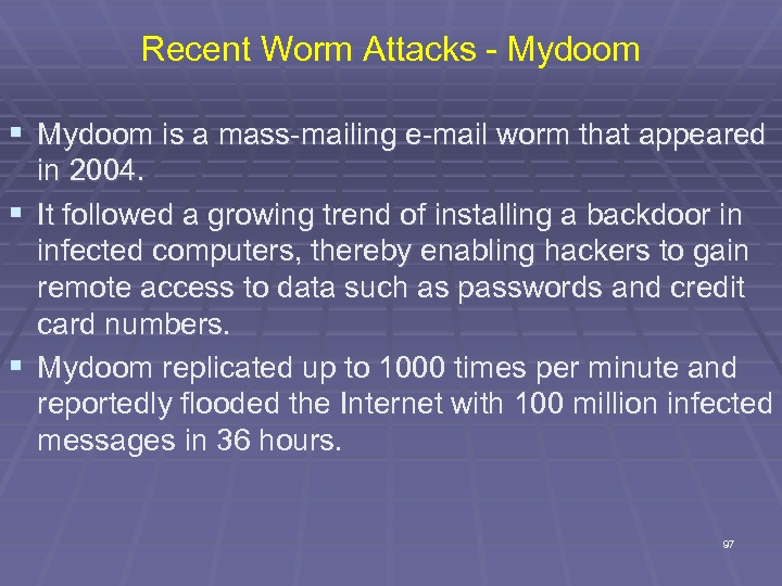 Recent Worm Attacks - Mydoom § Mydoom is a mass-mailing e-mail worm that appeared
