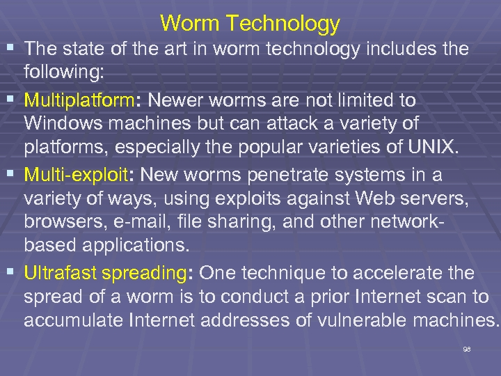 Worm Technology § The state of the art in worm technology includes the following: