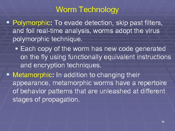 Worm Technology § Polymorphic: To evade detection, skip past filters, and foil real-time analysis,