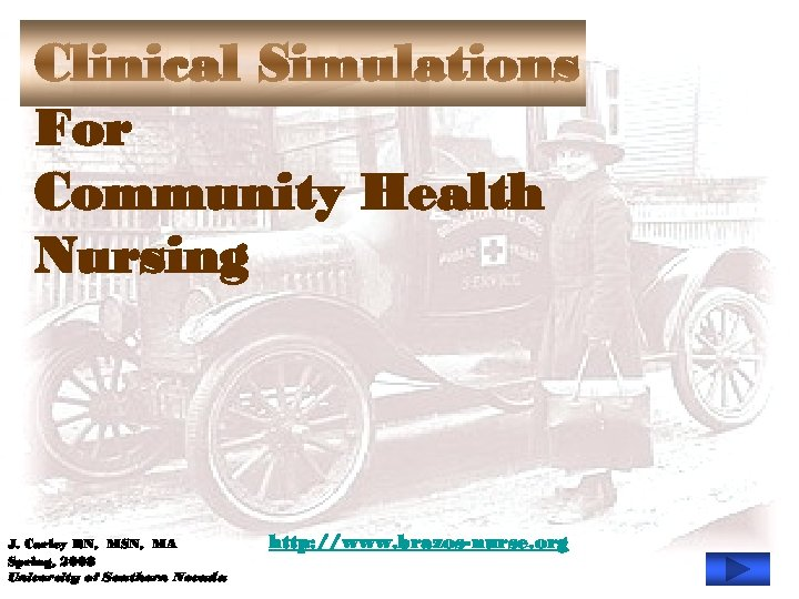 Clinical Simulations For Community Health Nursing J. Carley RN, MSN, MA Spring, 2008 University