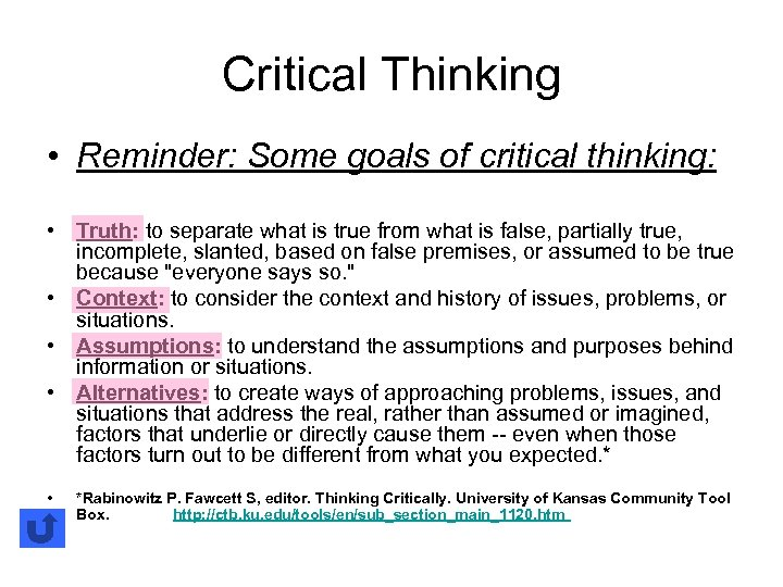 Critical Thinking • Reminder: Some goals of critical thinking: • Truth: to separate what