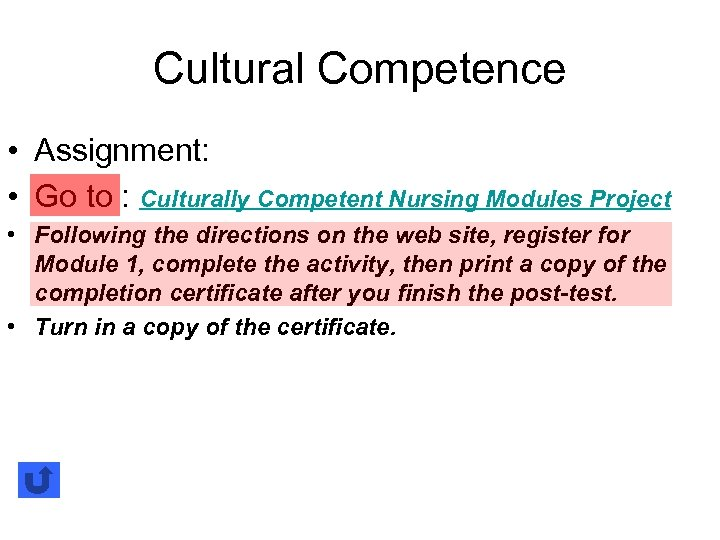 Cultural Competence • Assignment: • Go to : Culturally Competent Nursing Modules Project •
