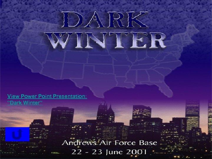"""View Power Point Presentation: """"Dark Winter"""""""