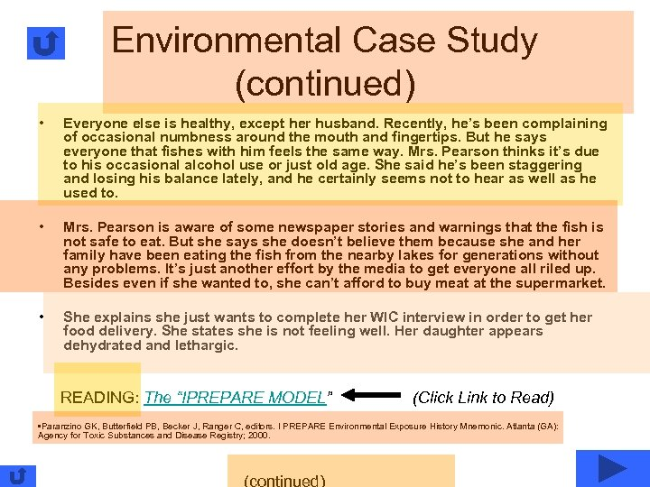 Environmental Case Study (continued) • Everyone else is healthy, except her husband. Recently, he's