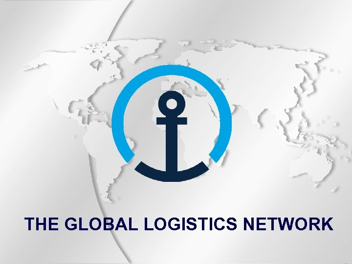 THE GLOBAL LOGISTICS NETWORK
