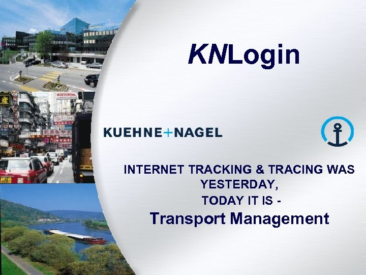 KNLogin INTERNET TRACKING & TRACING WAS YESTERDAY, TODAY IT IS - Transport Management 12