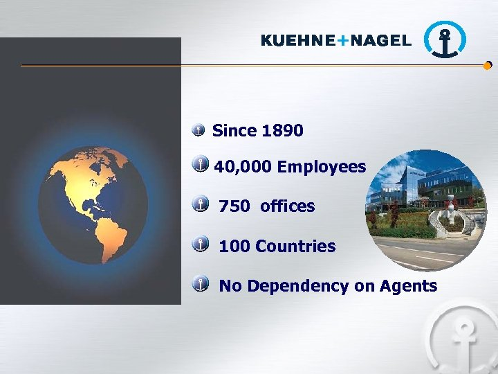 Since 1890 40, 000 Employees 750 offices 100 Countries No Dependency on Agents
