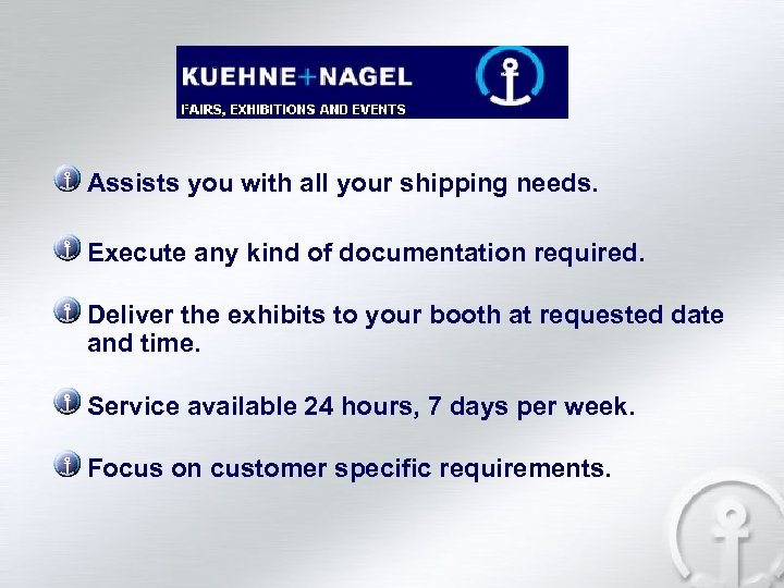 Assists you with all your shipping needs. Execute any kind of documentation required. Deliver