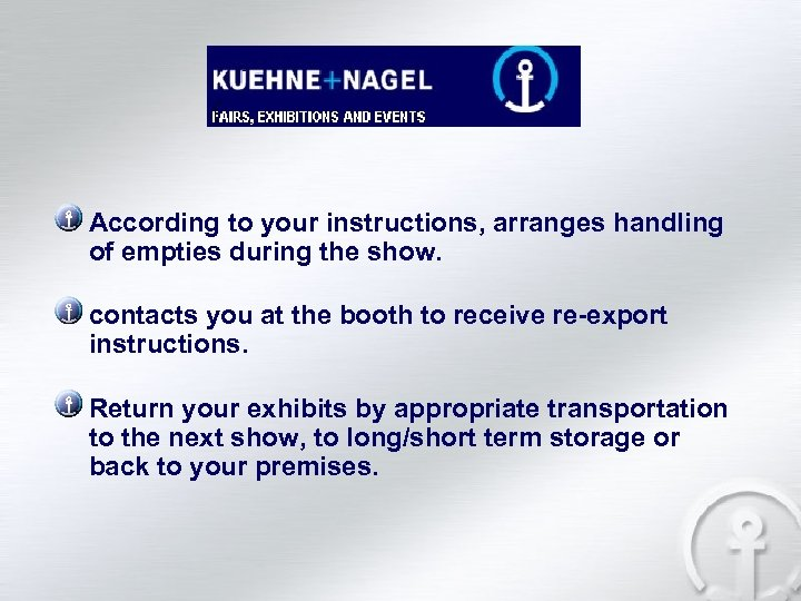 According to your instructions, arranges handling of empties during the show. contacts you at