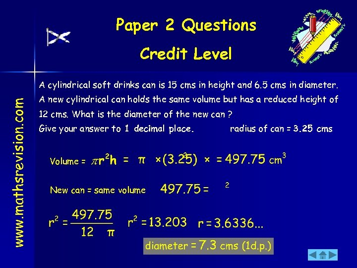 Paper 2 Questions Credit Level www. mathsrevision. com A cylindrical soft drinks can is