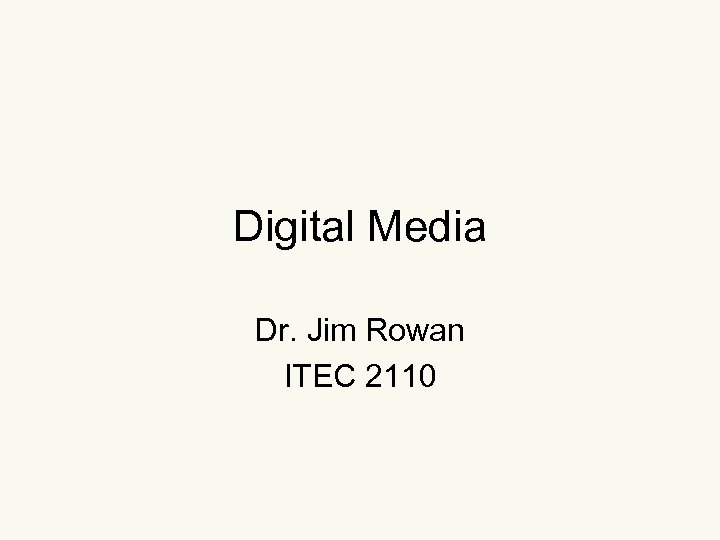 Digital Media Dr. Jim Rowan ITEC 2110