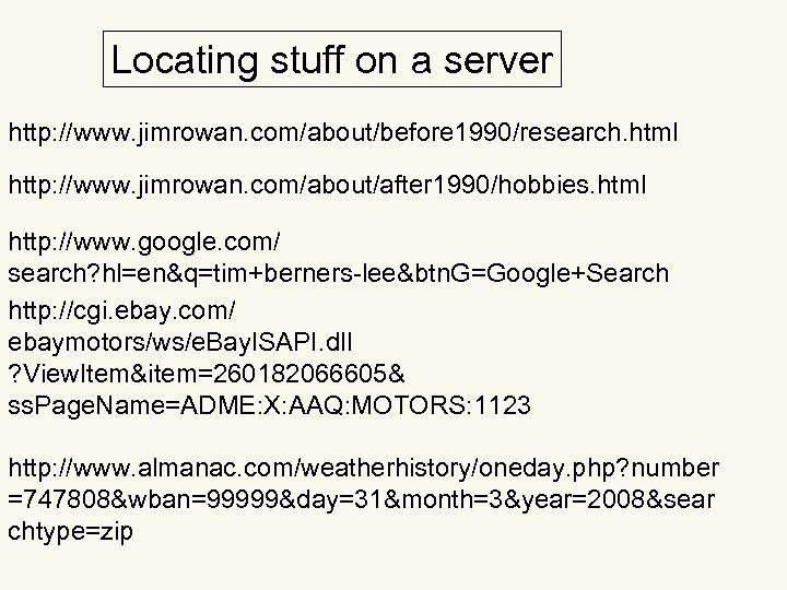 Locating stuff on a server http: //www. jimrowan. com/about/before 1990/research. html http: //www. jimrowan.