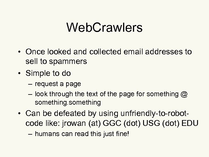 Web. Crawlers • Once looked and collected email addresses to sell to spammers •