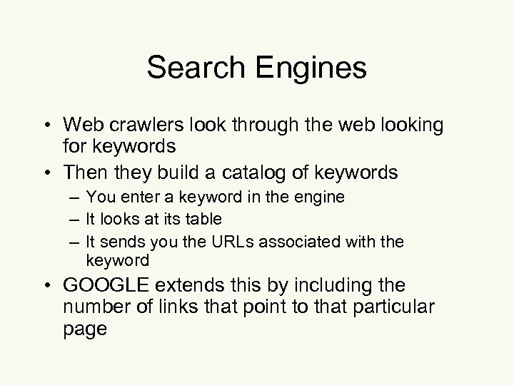 Search Engines • Web crawlers look through the web looking for keywords • Then