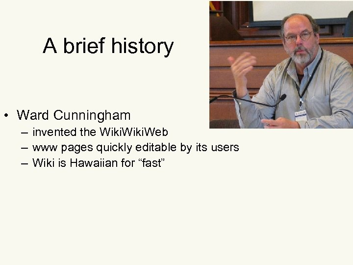 A brief history • Ward Cunningham – invented the Wiki. Web – www pages