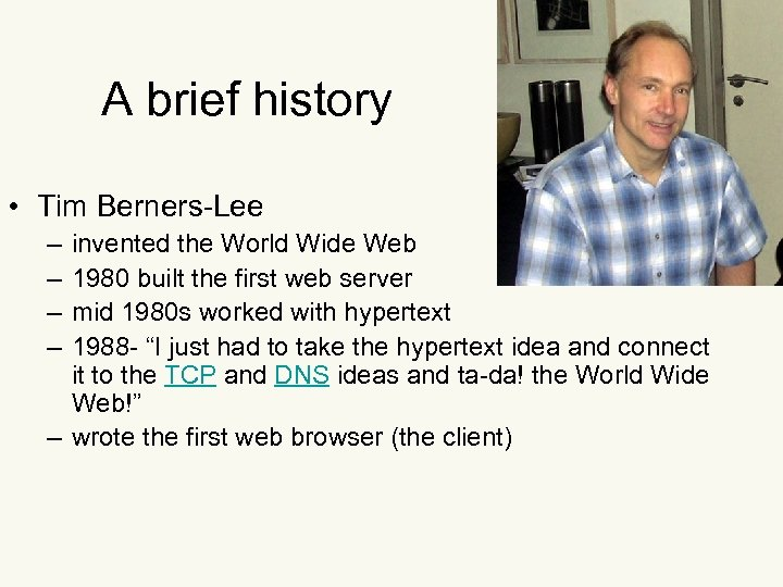 A brief history • Tim Berners-Lee – – invented the World Wide Web 1980
