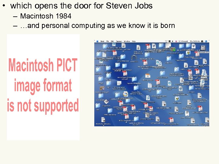 • which opens the door for Steven Jobs – Macintosh 1984 – …and