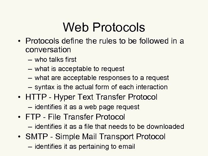 Web Protocols • Protocols define the rules to be followed in a conversation –