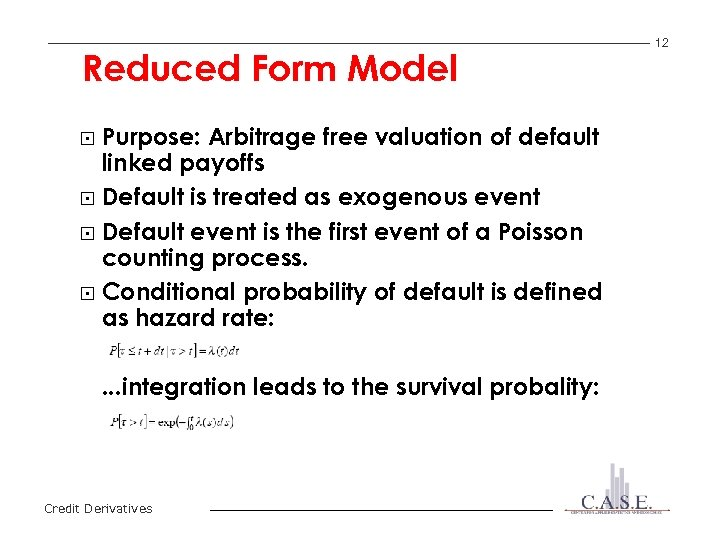 Reduced Form Model Purpose: Arbitrage free valuation of default linked payoffs § Default is