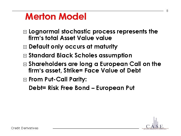 Merton Model Lognormal stochastic process represents the firm's total Asset Value value § Default