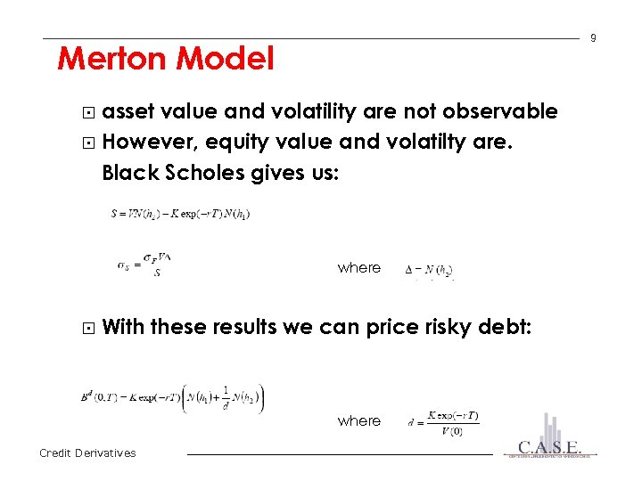 9 Merton Model asset value and volatility are not observable § However, equity value
