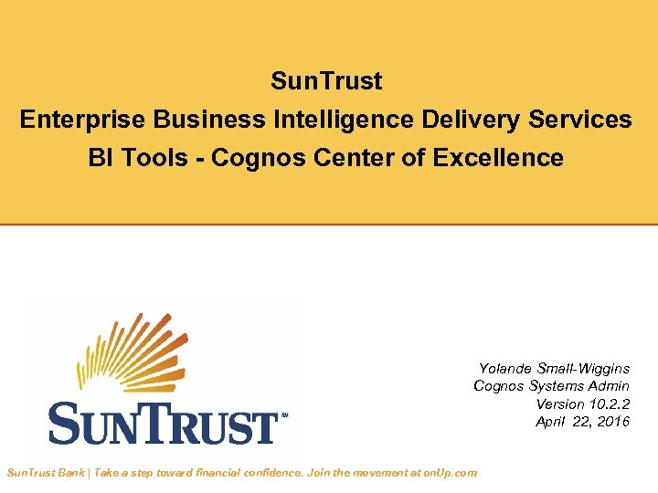 Sun. Trust Enterprise Business Intelligence Delivery Services BI Tools - Cognos Center of Excellence