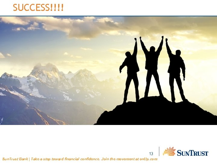 SUCCESS!!!! 13 Sun. Trust Bank | Take a step toward financial confidence. Join the