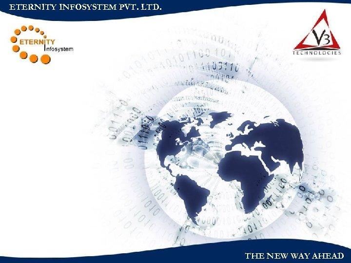 ETERNITY INFOSYSTEM PVT. LTD. THE NEW WAY AHEAD