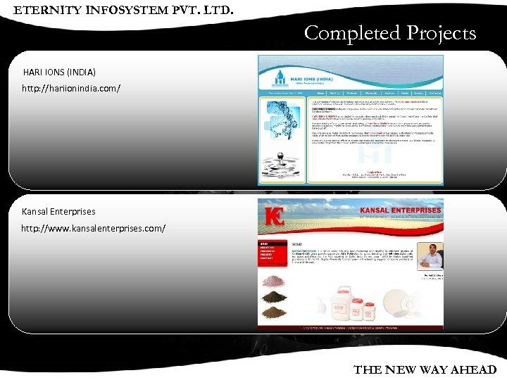 ETERNITY INFOSYSTEM PVT. LTD. Completed Projects HARI IONS (INDIA) http: //hariionindia. com/ Kansal Enterprises