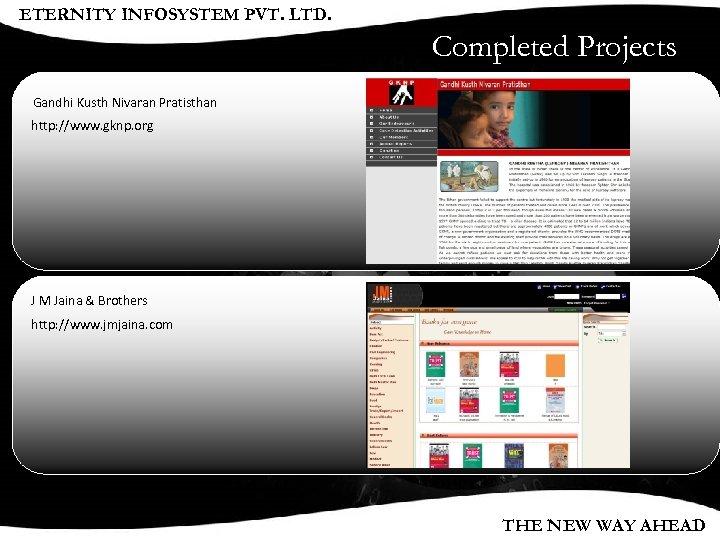 ETERNITY INFOSYSTEM PVT. LTD. Completed Projects Gandhi Kusth Nivaran Pratisthan http: //www. gknp. org
