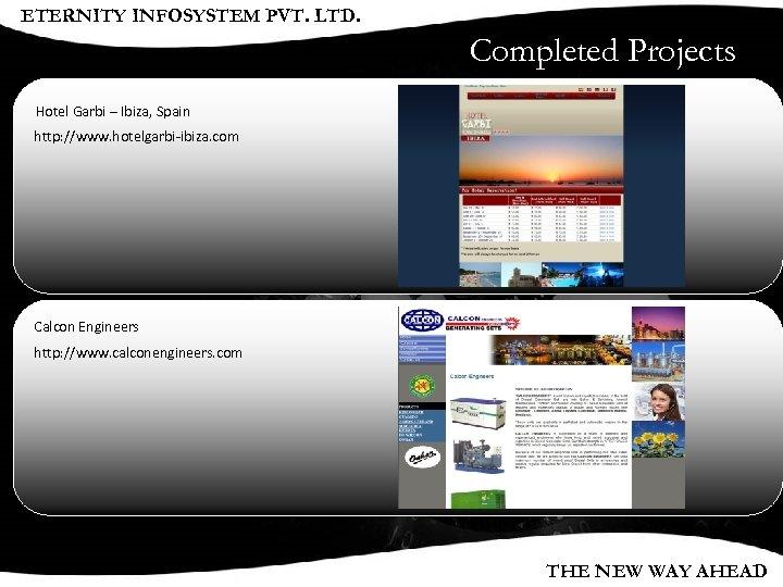ETERNITY INFOSYSTEM PVT. LTD. Completed Projects Hotel Garbi – Ibiza, Spain http: //www. hotelgarbi-ibiza.