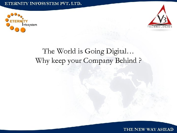 ETERNITY INFOSYSTEM PVT. LTD. The World is Going Digital… Why keep your Company Behind