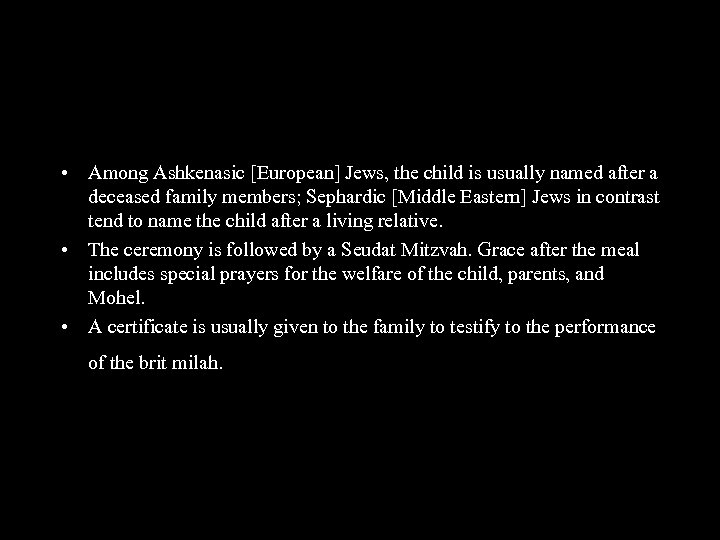 • Among Ashkenasic [European] Jews, the child is usually named after a deceased