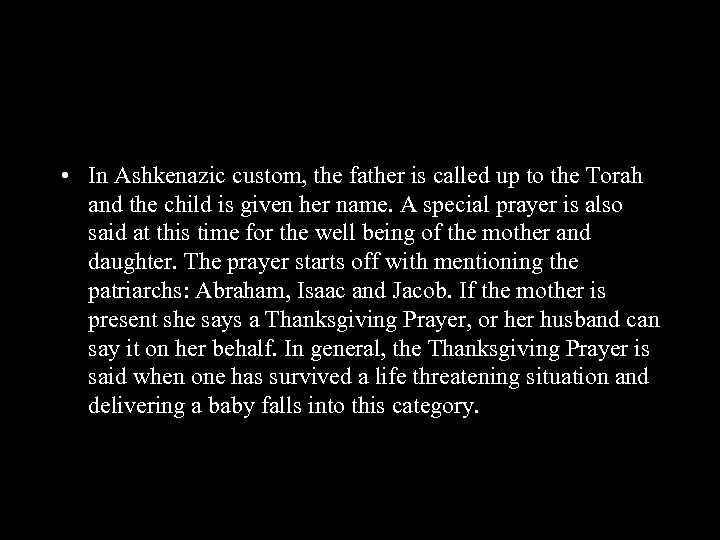 • In Ashkenazic custom, the father is called up to the Torah and