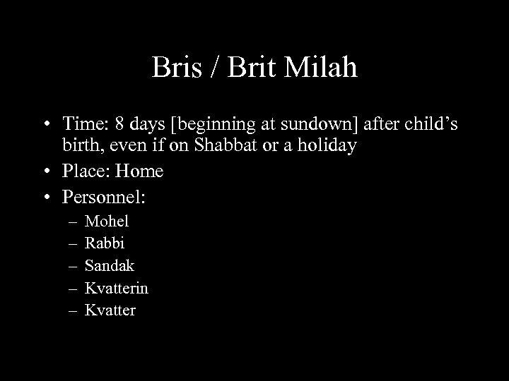 Bris / Brit Milah • Time: 8 days [beginning at sundown] after child's birth,