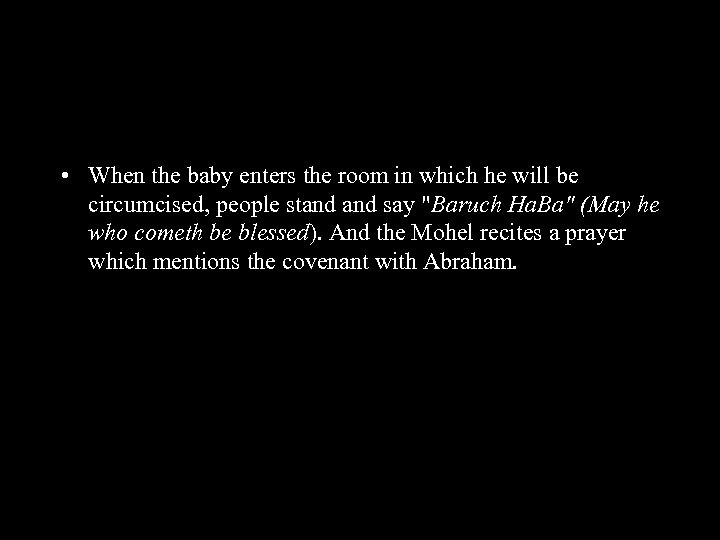 • When the baby enters the room in which he will be circumcised,