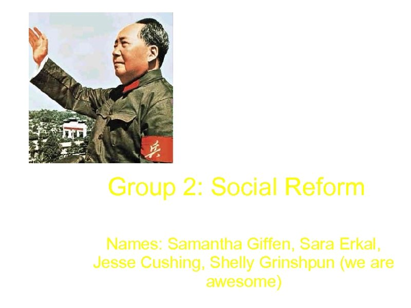 Group 2: Social Reform Names: Samantha Giffen, Sara Erkal, Jesse Cushing, Shelly Grinshpun (we