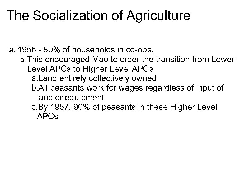 The Socialization of Agriculture a. 1956 - 80% of households in co-ops. a. This